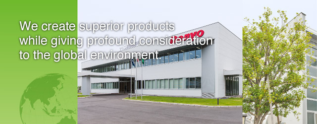 We create superior products while giving profound consideration to the global environment.